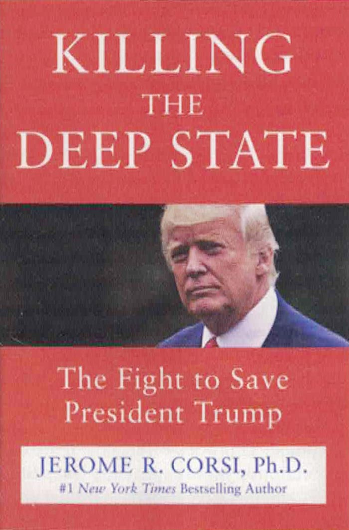 Killing the Deep State: The Fight to Save President Trump, by Dr. Jerome Corsi, West Palm Beach, Florida: Humanix Books, 2018, 216 pages, hardcover.